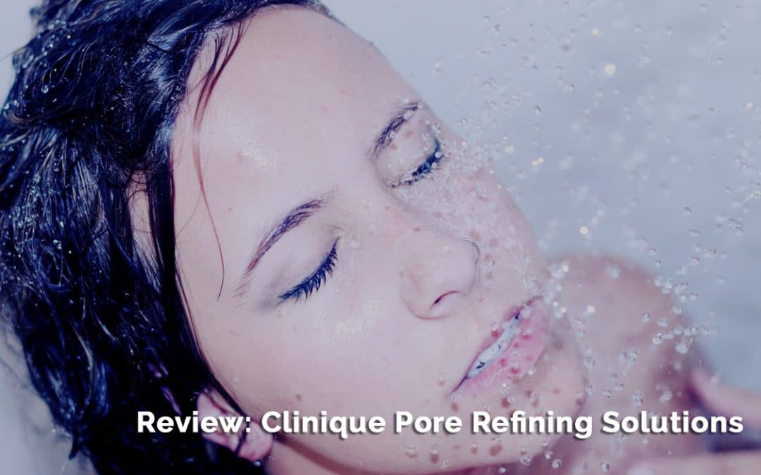 Review And Information About Clinique Pore Refining Solutions